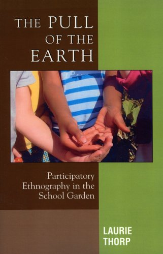 Pull of the Earth Participatory Ethnography in the School Garden  2005 edition cover