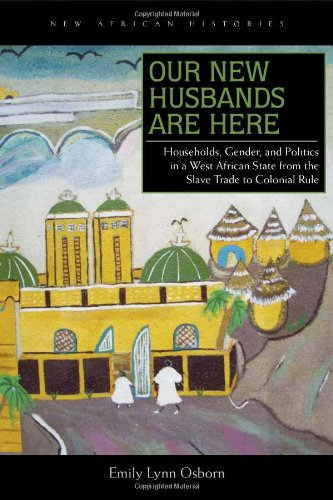 Our New Husbands Are Here Households, Gender, and Politics in a West African State from the Slave Trade to Colonial Rule  2011 edition cover