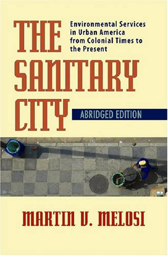 Sanitary City Environmental Services in Urban America from Colonial Times to the Present  2008 (Abridged) edition cover