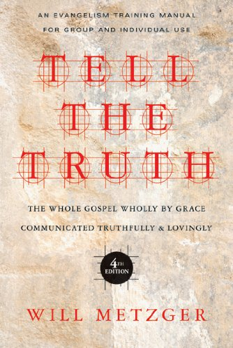 Tell the Truth The Whole Gospel Wholly by Grace Communicated Truthfully and Lovingly 4th 2012 (Revised) edition cover