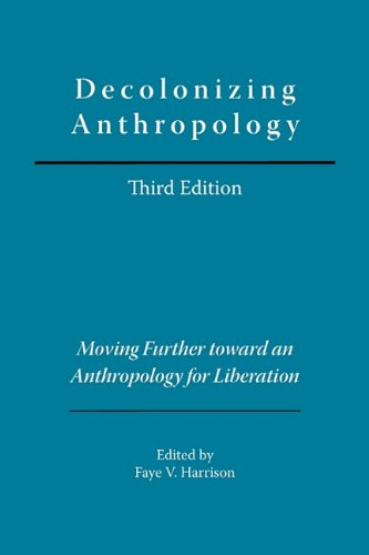 Decolonizing Anthropology Moving Further Toward an Anthropology of Liberation  1997 9780913167830 Front Cover