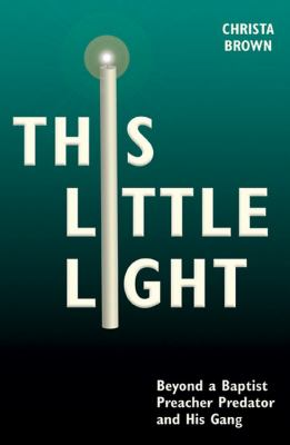 This Little Light Beyond a Baptist Preacher Predator and His Gang  2009 edition cover