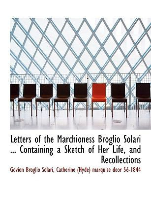 Letters of the Marchioness Broglio Solari Containing a Sketch of Her Life, and Recollections N/A 9781115283830 Front Cover