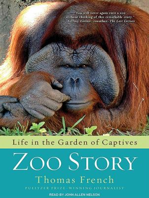 Zoo Story: Life in the Garden of Captives  2010 9781400118830 Front Cover