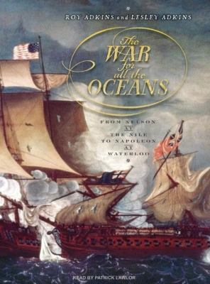 The War for All the Oceans: From Nelson at the Nile to Napoleon at Waterloo, Library Edition  2007 9781400134830 Front Cover