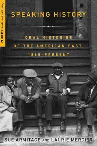 Speaking History Oral Histories of the American Past, 1865-Present  2009 edition cover