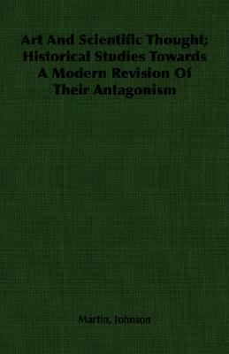 Art and Scientific Thought; Historical Studies Towards A Modern Revision of Their Antagonism  N/A 9781406752830 Front Cover