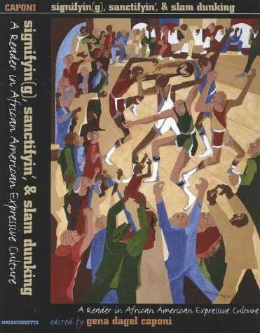 Signifyin(G), Sanctifyin', and Slam Dunking A Reader in African American Expressive Culture  1999 9781558491830 Front Cover
