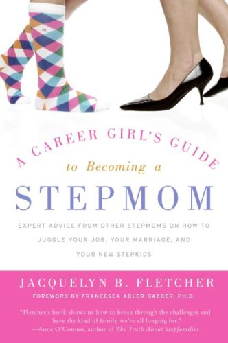 Career Girl's Guide to Becoming a Stepmom Expert Advice from Other Stepmoms on How to Juggle Your Job, Your Marriage, and Your New Stepkids  2007 9780060846831 Front Cover