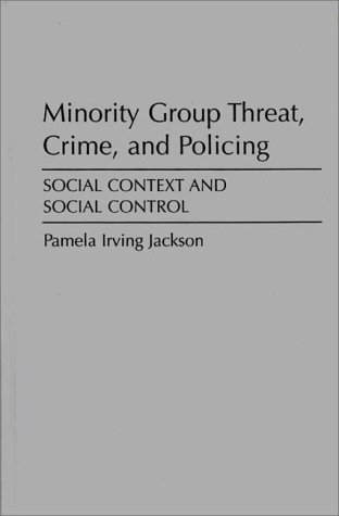 Minority Group Threat, Crime, and Policing Social Context and Social Control  1989 9780275929831 Front Cover