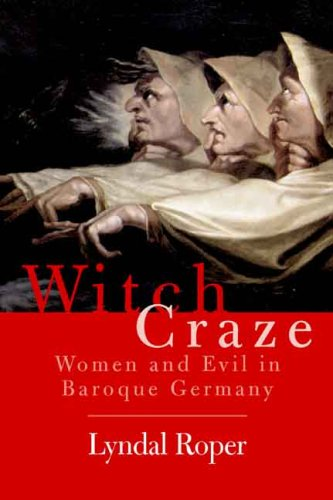 Witch Craze Terror and Fantasy in Baroque Germany  2006 edition cover