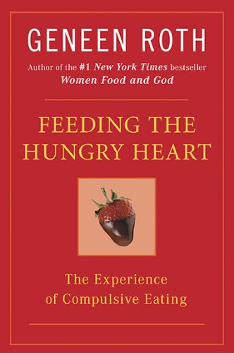 Feeding the Hungry Heart The Experience of Compulsive Eating  2002 (Reprint) edition cover