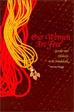 Our Women Are Free Gender and Ethnicity in the Hindukush  2002 edition cover