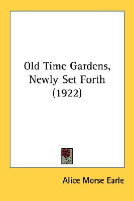 Old Time Gardens, Newly Set Forth N/A 9780548566831 Front Cover