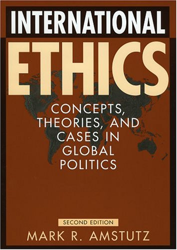 International Ethics Concepts, Theories, and Cases in Global Politics 2nd 2004 (Revised) 9780742535831 Front Cover