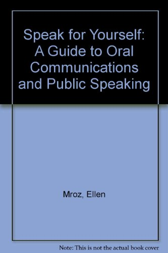 Speak for Yourself : A Guide to Oral Communications and Public Speaking N/A 9780757513831 Front Cover