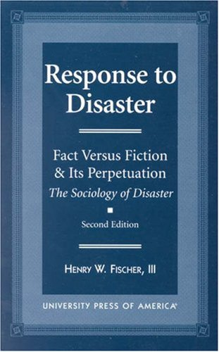 Response to Disaster Fact Versus Fiction and Its Perpetuation - The Sociology of Disaster 2nd 1998 9780761811831 Front Cover