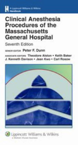 Clinical Anesthesia Procedures of the Massachusetts General Hospital Department of Anesthesia and Critical Care, Massachusetts General Hospital, Harvard Medical School 7th 2007 (Revised) 9780781781831 Front Cover
