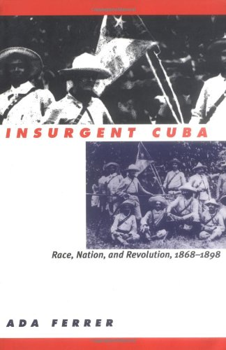 Insurgent Cuba Race, Nation, and Revolution, 1868-1898  1999 edition cover