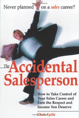 Accidental Salesperson How to Take Control of Your Sales Career and Earn the Respect and Income You Deserve  2000 edition cover