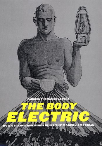 Body Electric How Strange Machines Built the Modern American  2003 edition cover