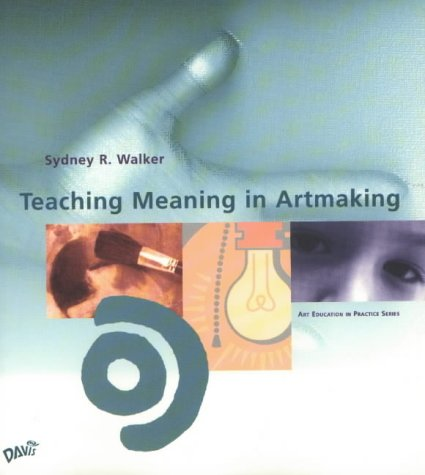 Teaching Meaning in Art Making   2001 9780871925831 Front Cover