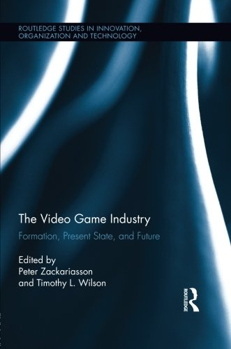 Video Game Industry Formation, Present State, and Future  2012 edition cover
