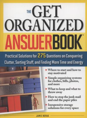 Get Organized Answer Book Practical Solutions for 275 Questions on Conquering Clutter, Sorting Stuff and Finding More Time and Energy  2009 9781402216831 Front Cover