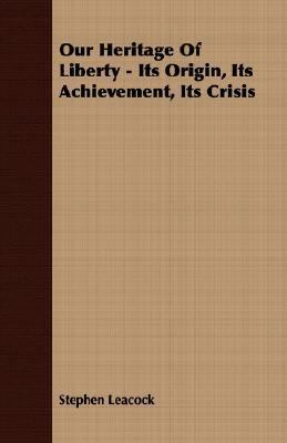 Our Heritage of Liberty - Its Origin, Its Achievement, Its Crisis  N/A 9781406742831 Front Cover