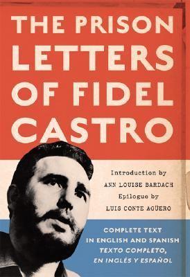 Prison Letters of Fidel Castro   2007 9781560259831 Front Cover