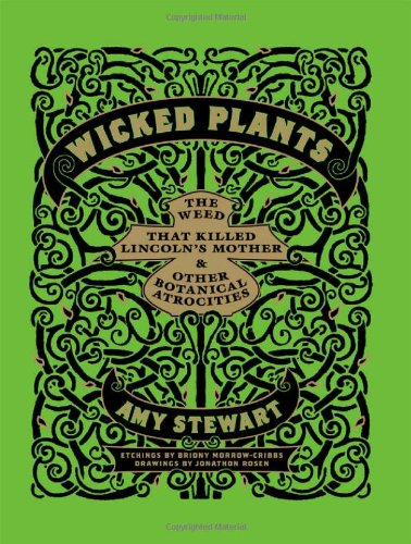 Wicked Plants The Weed That Killed Lincoln's Mother and Other Botanical Atrocities  2009 edition cover