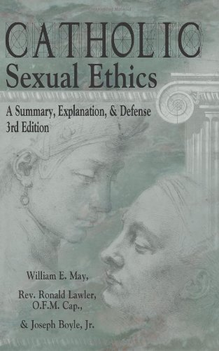 Catholic Sexual Ethics A Summary, Explanation, and Defense 3rd 2011 edition cover