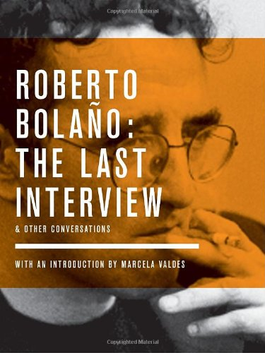 Roberto Bola�o - The Last Interview And Other Conversations  2010 9781933633831 Front Cover
