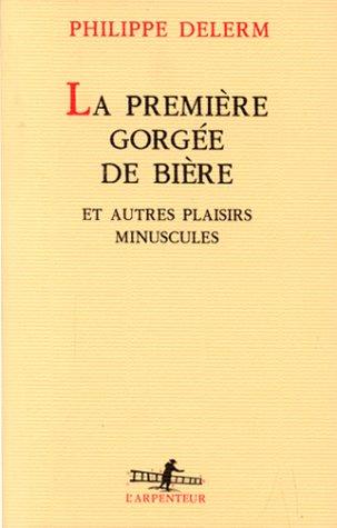 LA Premiere Gorgee De Biere Et Autres Plaisirs Minuscules: 1st 1997 edition cover