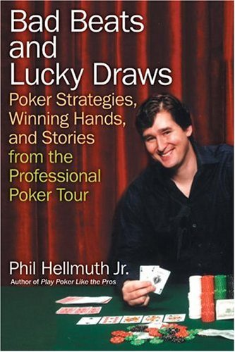 Bad Beats and Lucky Draws Poker Strategies, Winning Hands, and Stories from the Professional Poker Tour  2004 9780060740832 Front Cover