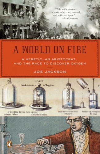 World on Fire A Heretic, an Aristocrat, and the Race to Discover Oxygen N/A 9780143038832 Front Cover