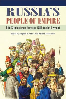 Russia's People of Empire Life Stories from Eurasia, 1500 to the Present  2012 9780253001832 Front Cover