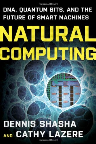 Natural Computing DNA, Quantum Bits, and the Future of Smart Machines  2010 9780393336832 Front Cover
