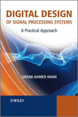 Digital Design of Signal Processing Systems A Practical Approach  2010 9780470741832 Front Cover