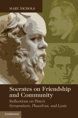 Socrates on Friendship and Community Reflections on Plato's Symposium, Phaedrus, and Lysis  2010 9780521148832 Front Cover