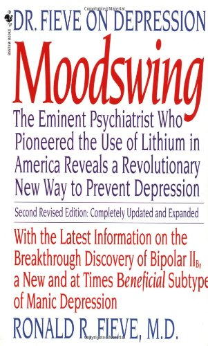 Moodswing Dr. Fieve on Depression: the Eminent Psychiatrist Who Pioneered the Use of Lithium in America Reveals a Revolutionary New Way to Prevent Depression 2nd (Revised) 9780553279832 Front Cover