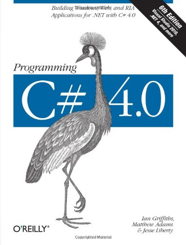 Programming C# 4.0 Building Windows, Web, and RIA Applications for the .NET with C#4.0 6th 2009 9780596159832 Front Cover