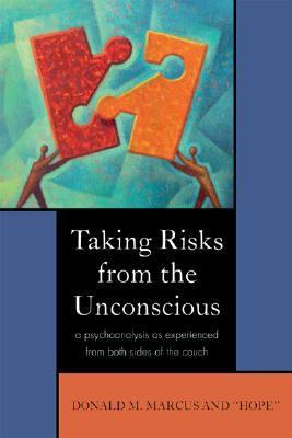 Taking Risks from the Unconscious A Psychoanalysis as Experienced from Both Sides of the Couch  2007 9780765704832 Front Cover