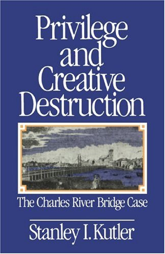 Privilege and Creative Destruction The Charles River Bridge Case Reprint  edition cover