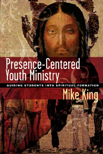 Presence-Centered Youth Ministry Guiding Students into Spiritual Formation  2006 (Annotated) edition cover