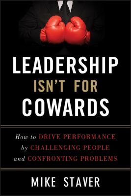 Leadership Isn't for Cowards How to Drive Performance by Challenging People and Confronting Problems  2012 edition cover