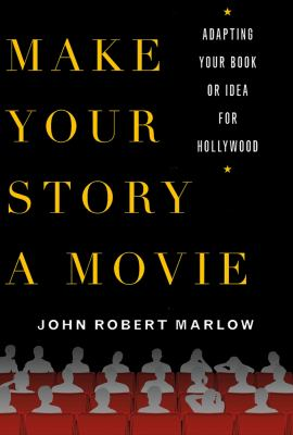 Make Your Story a Movie Adapting Your Book or Idea for Hollywood  2013 edition cover