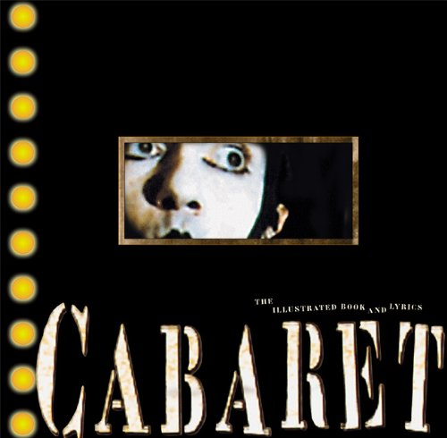 Cabaret The Illustrated Book and Lyrics  1999 9781557043832 Front Cover