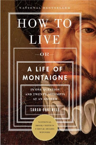 How to Live Or a Life of Montaigne in One Question and Twenty Attempts at an Answer N/A edition cover
