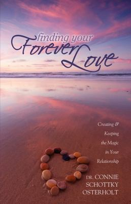 Finding Your Forever Love Creating and Keeping the Magic in Your Relationship N/A 9781600376832 Front Cover